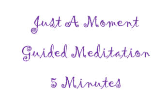 Just A Moment Guided Meditation
