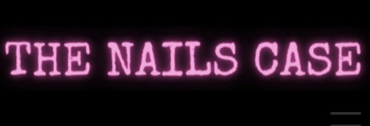 The Nails Case